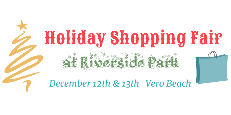 Holiday Shopping Fair at Riverside Park  December 12th & 13th Saturday 9 am - 5 pm Sunday 9 am - 4 pm